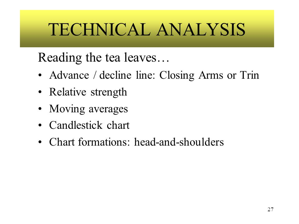 27 Reading the tea leaves… Advance / decline line: Closing Arms or Trin Relative strength Moving averages Candlestick chart Chart formations: head-and-shoulders TECHNICAL ANALYSIS