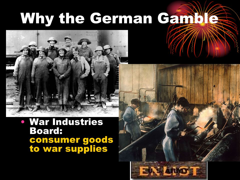 Why the German Gamble Failed: Selective Service Act: 3 million drafted - 2 million sent; African- American troops segregated War Industries Board: consumer goods to war supplies