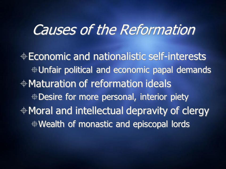 Causes of the Reformation  Economic and nationalistic self-interests  Unfair political and economic papal demands  Maturation of reformation ideals