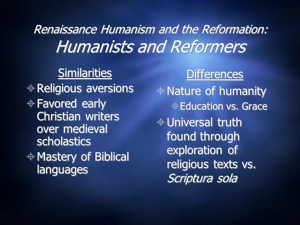 Renaissance Humanism and the Reformation  Emphasis on reading Scriptures  Lay education  Universal Priesthood  Humanism as intellectual instrument  Too optimistic and ecumenical  Emphasis on reading Scriptures  Lay education  Universal Priesthood  Humanism as intellectual instrument  Too optimistic and ecumenical