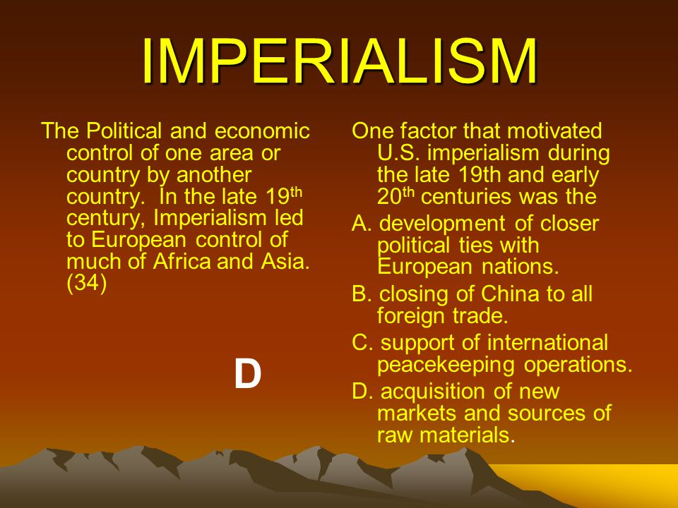 IMPERIALISM The Political and economic control of one area or country by another country. In the late 19 th century, Imperialism led to European contr