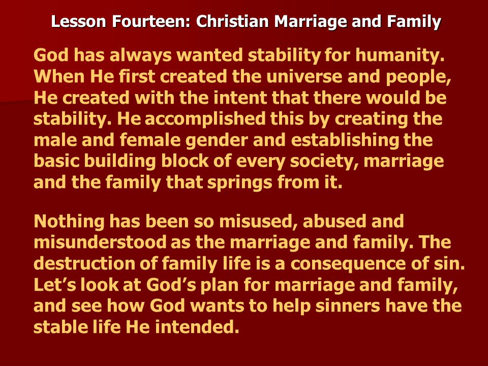 Lesson Fourteen: Christian Marriage and Family The creation account shows how God created men to correspond to women.