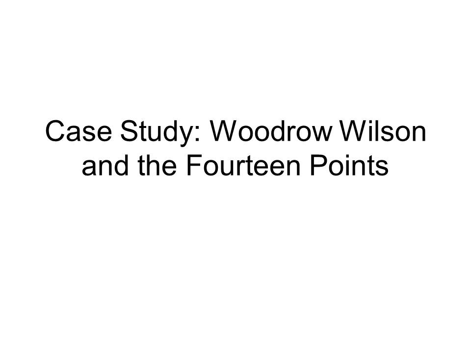 Case Study: Woodrow Wilson and the Fourteen Points