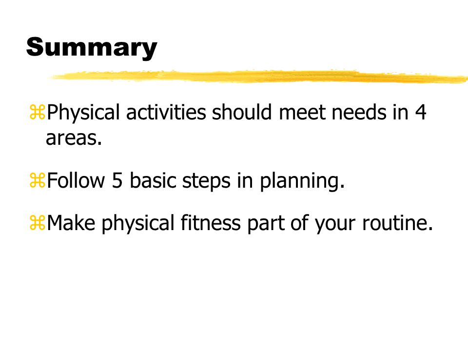 Summary zPhysical activities should meet needs in 4 areas.