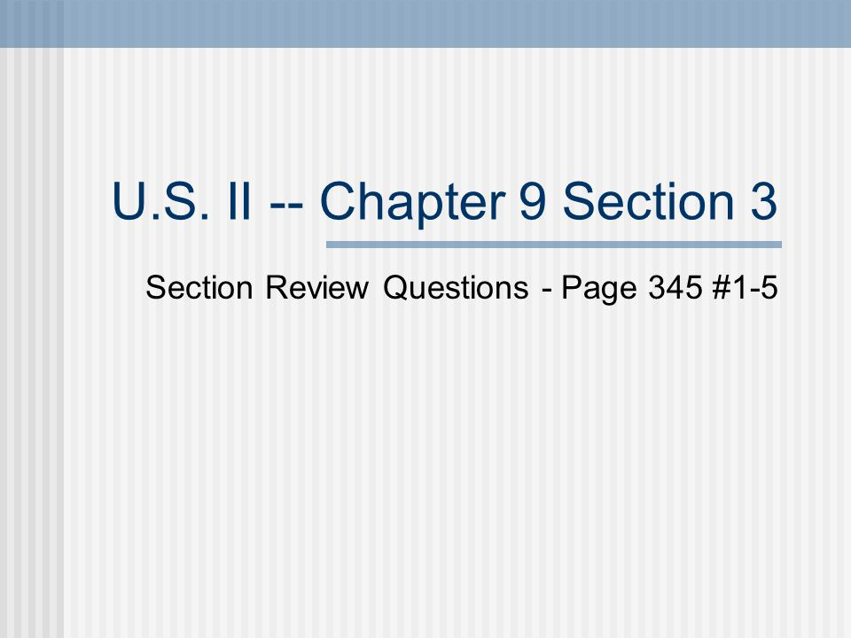 U.S. II -- Chapter 9 Section 3 Section Review Questions - Page 345 #1-5
