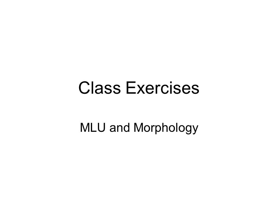 Class Exercises MLU and Morphology