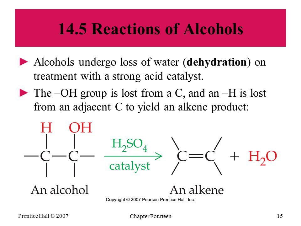 Prentice Hall © 2007 Chapter Fourteen 15 14.5 Reactions of Alcohols ►Alcohols undergo loss of water (dehydration) on treatment with a strong acid cata