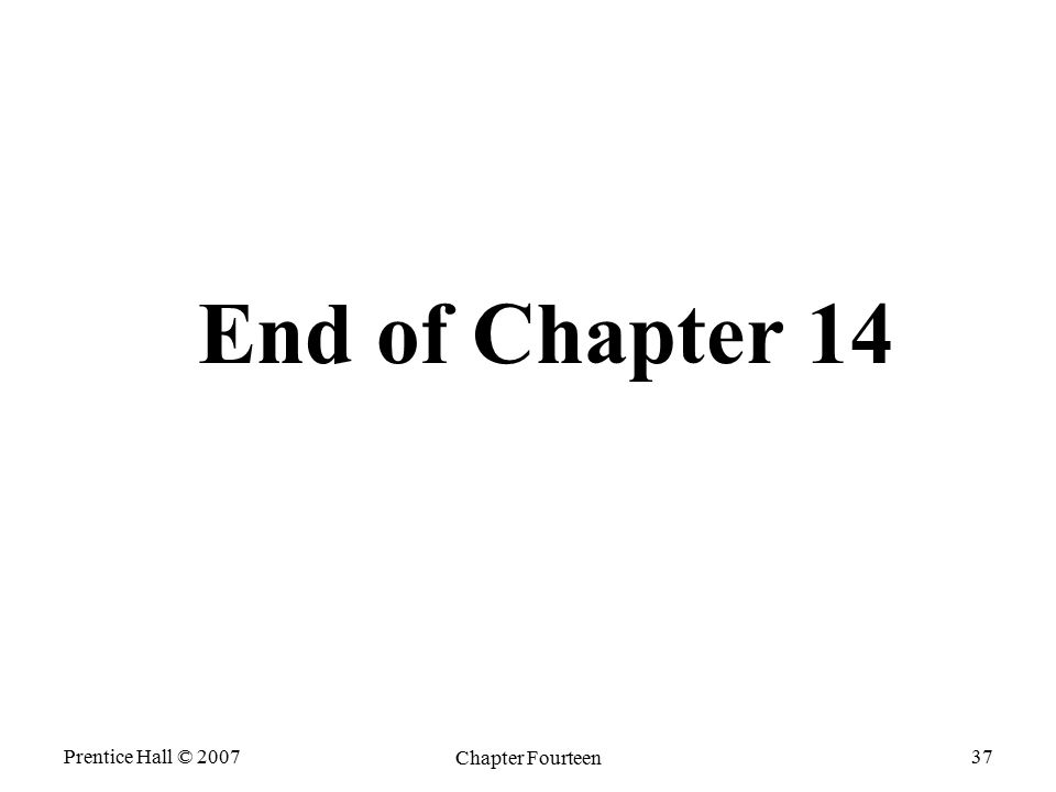 Prentice Hall © 2007 Chapter Fourteen 37 End of Chapter 14