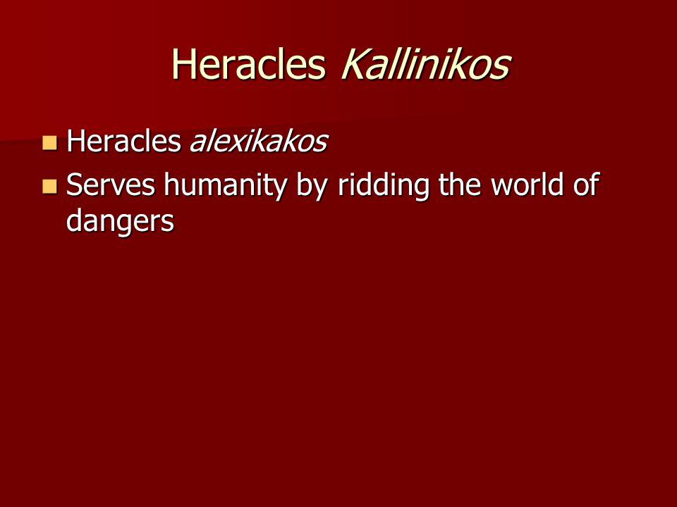 Heracles Kallinikos Heracles alexikakos Heracles alexikakos Serves humanity by ridding the world of dangers Serves humanity by ridding the world of dangers