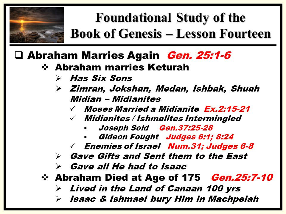 SSS Foundational Study of the Book of Genesis – Lesson Fourteen  Abraham Marries Again Gen. 25:1-6  Abraham marries Keturah  Has Six Sons  Zimran,