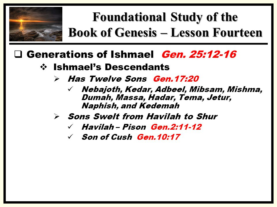 SSS Foundational Study of the Book of Genesis – Lesson Fourteen  Generations of Ishmael Gen.