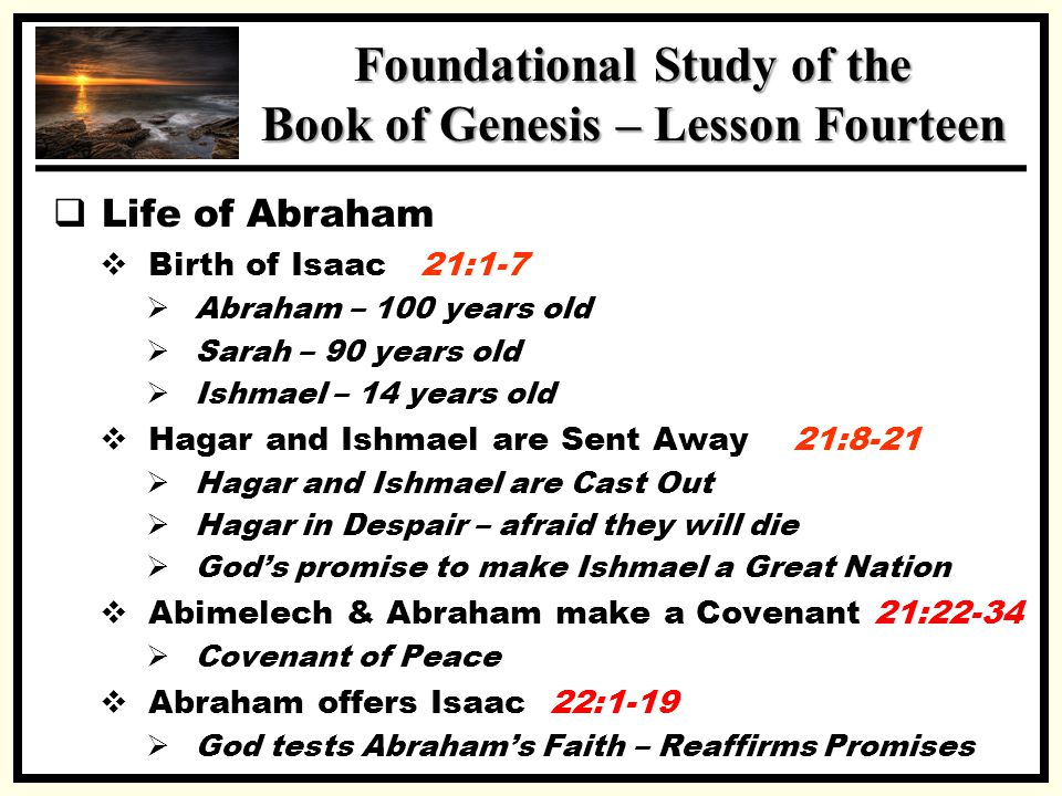 SSS Foundational Study of the Book of Genesis – Lesson Fourteen  Life of Abraham  Birth of Isaac 21:1-7  Abraham – 100 years old  Sarah – 90 years
