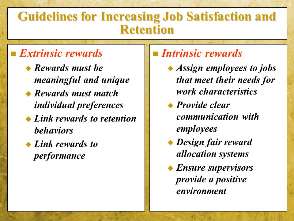 14-20 Guidelines for Increasing Job Satisfaction and Retention Extrinsic rewards  Rewards must be meaningful and unique  Rewards must match individu