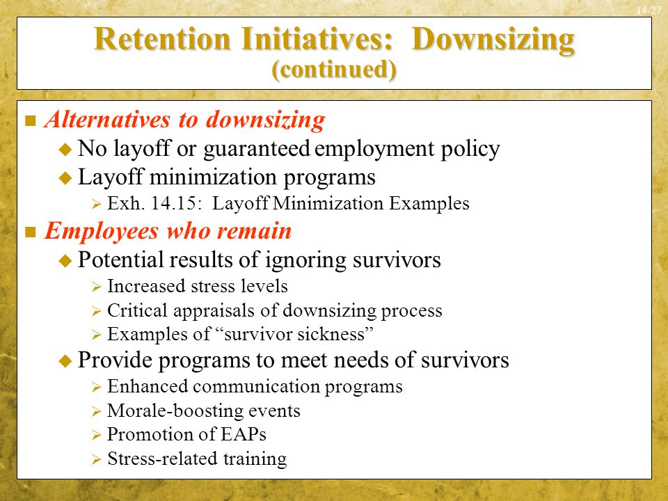 14-27 Alternatives to downsizing  No layoff or guaranteed employment policy  Layoff minimization programs  Exh. 14.15: Layoff Minimization Examples