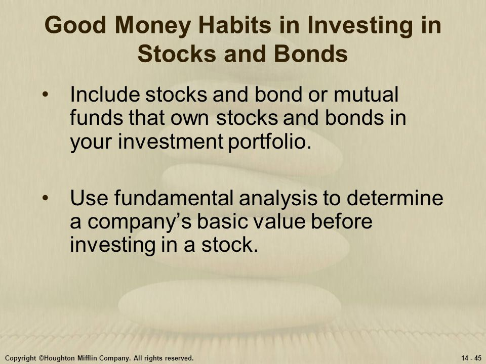 Copyright ©Houghton Mifflin Company. All rights reserved.14 - 45 Good Money Habits in Investing in Stocks and Bonds Include stocks and bond or mutual