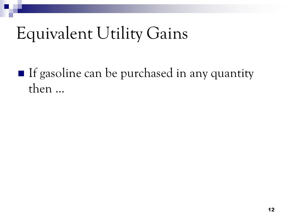 12 If gasoline can be purchased in any quantity then... Equivalent Utility Gains