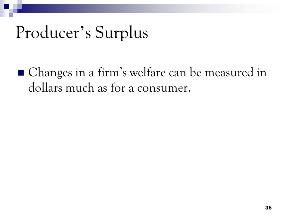 35 Changes in a firm's welfare can be measured in dollars much as for a consumer.