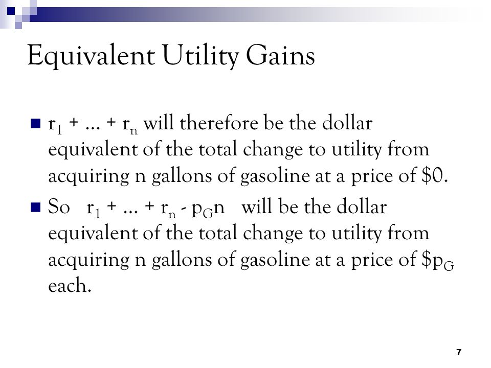 7 r 1 + … + r n will therefore be the dollar equivalent of the total change to utility from acquiring n gallons of gasoline at a price of $0.