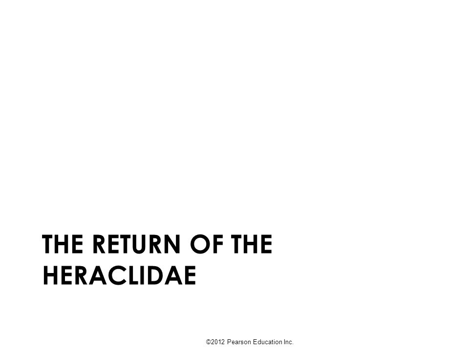THE RETURN OF THE HERACLIDAE ©2012 Pearson Education Inc.