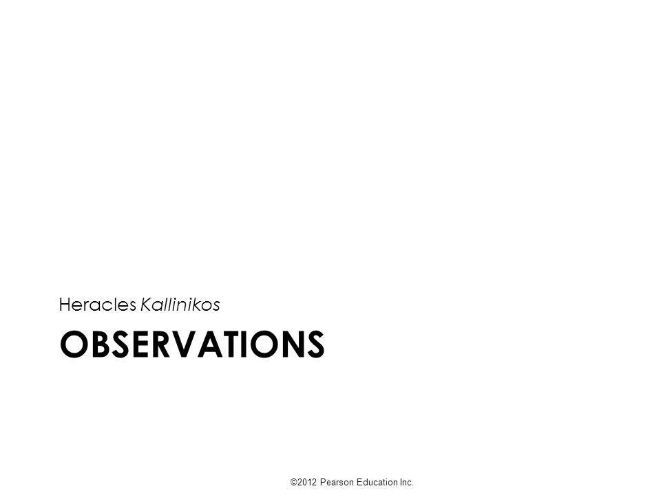 OBSERVATIONS Heracles Kallinikos ©2012 Pearson Education Inc.