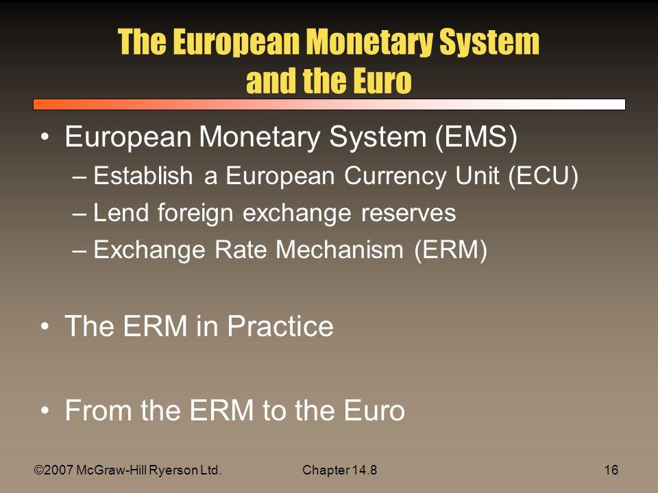 ©2007 McGraw-Hill Ryerson Ltd.Chapter 14.816 The European Monetary System and the Euro European Monetary System (EMS) –Establish a European Currency U