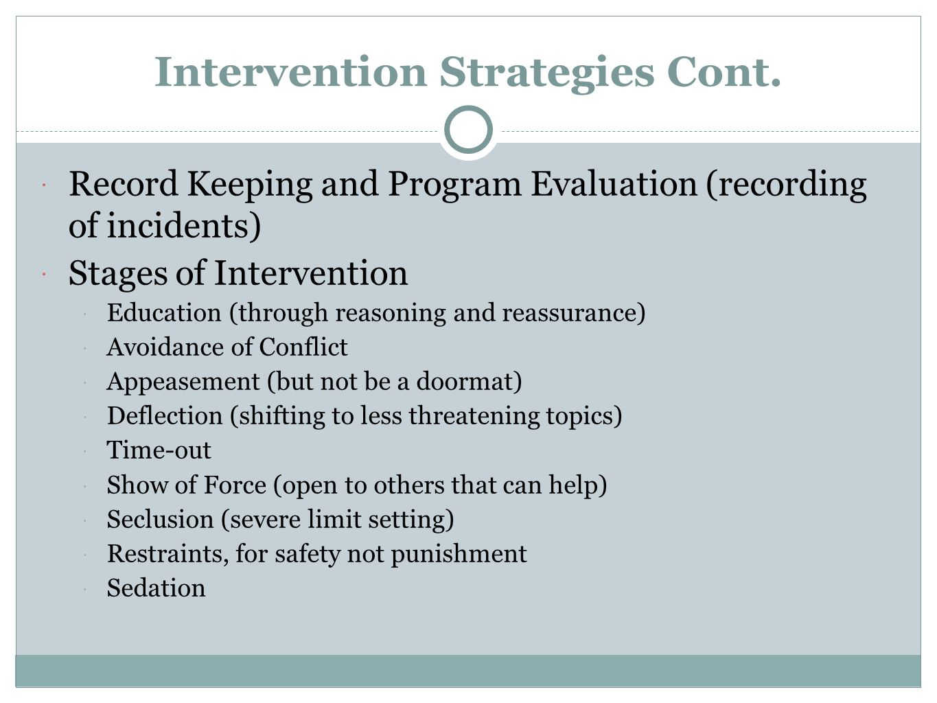 Intervention Strategies Cont.  Record Keeping and Program Evaluation (recording of incidents)  Stages of Intervention  Education (through reasoning