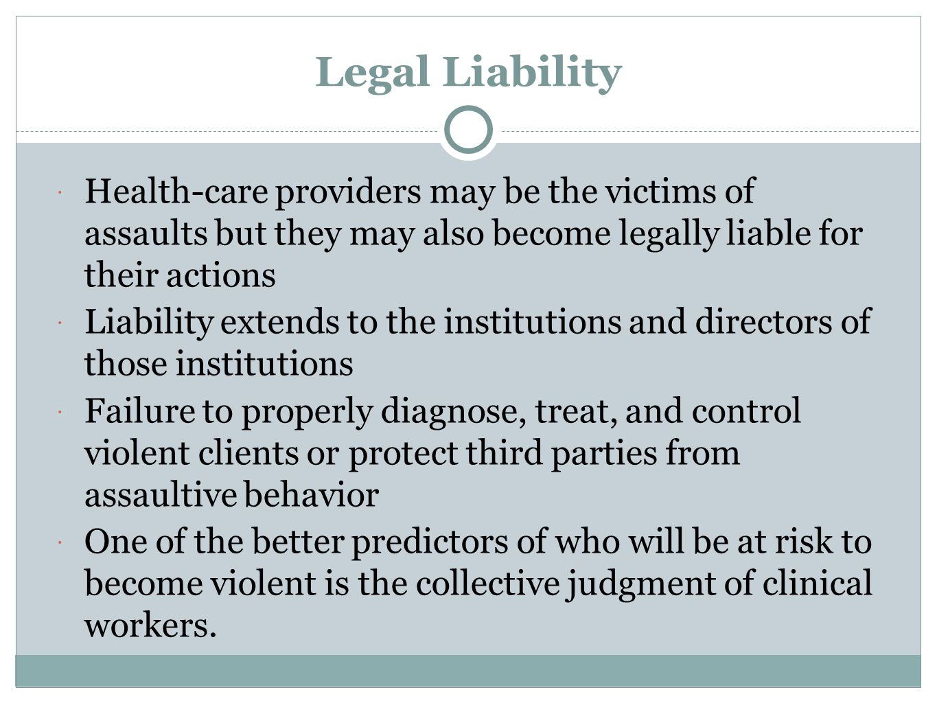 Legal Liability  Health-care providers may be the victims of assaults but they may also become legally liable for their actions  Liability extends t