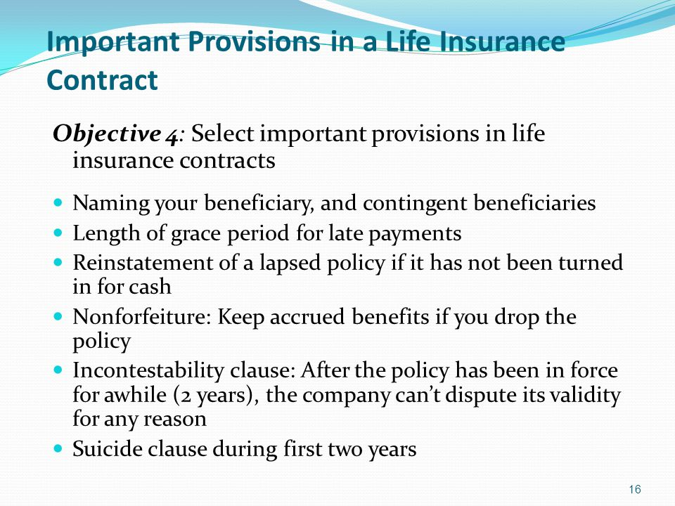 Important Provisions in a Life Insurance Contract Objective 4: Select important provisions in life insurance contracts Naming your beneficiary, and co