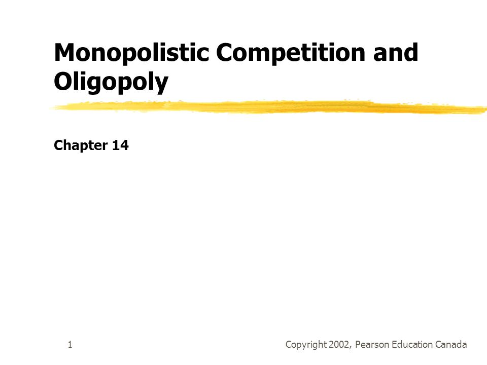 Copyright 2002, Pearson Education Canada1 Monopolistic Competition and Oligopoly Chapter 14