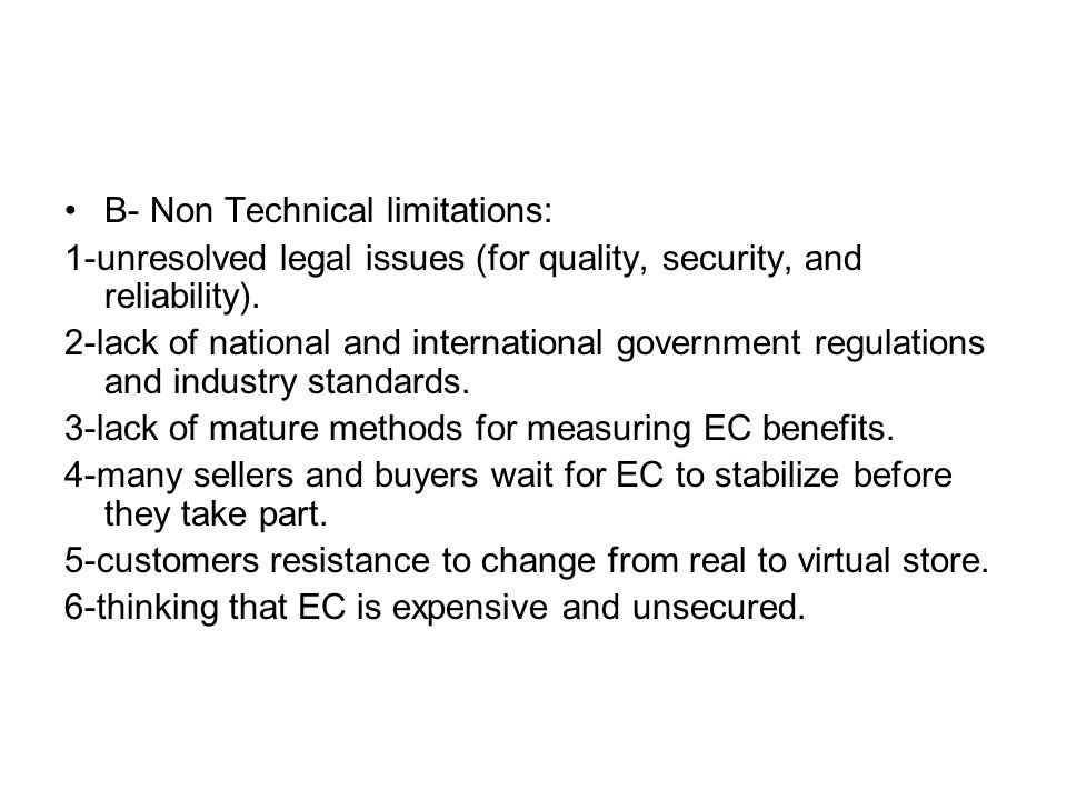 B- Non Technical limitations: 1-unresolved legal issues (for quality, security, and reliability). 2-lack of national and international government regu