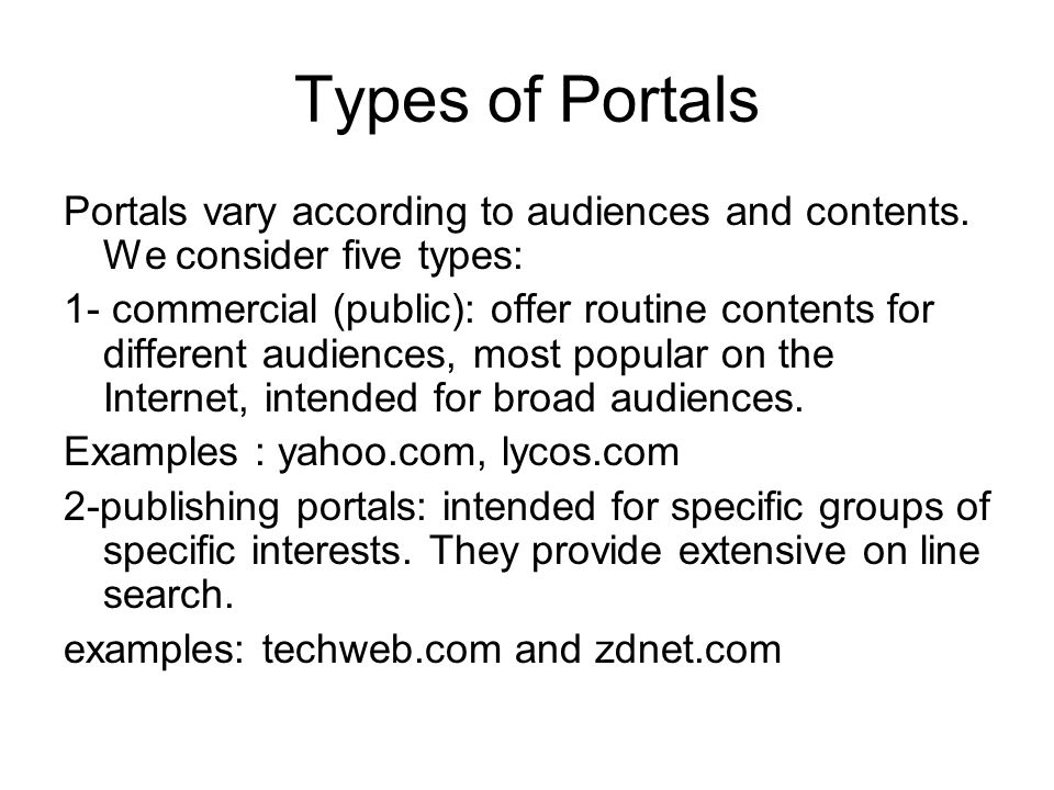 Types of Portals Portals vary according to audiences and contents. We consider five types: 1- commercial (public): offer routine contents for differen