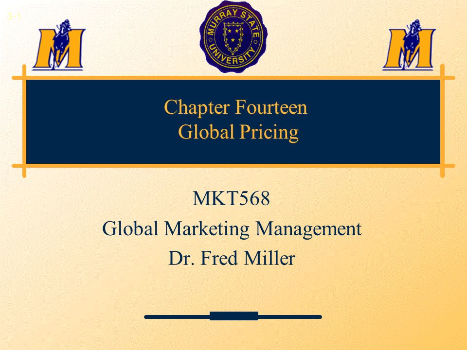 Chapter Fourteen Global Pricing MKT568 Global Marketing Management Dr. Fred Miller 3-1