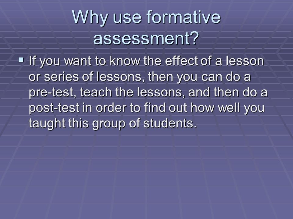 Formative assessment  Remember that assessment is not just tests, so you can do a pre-test that is not really a test.