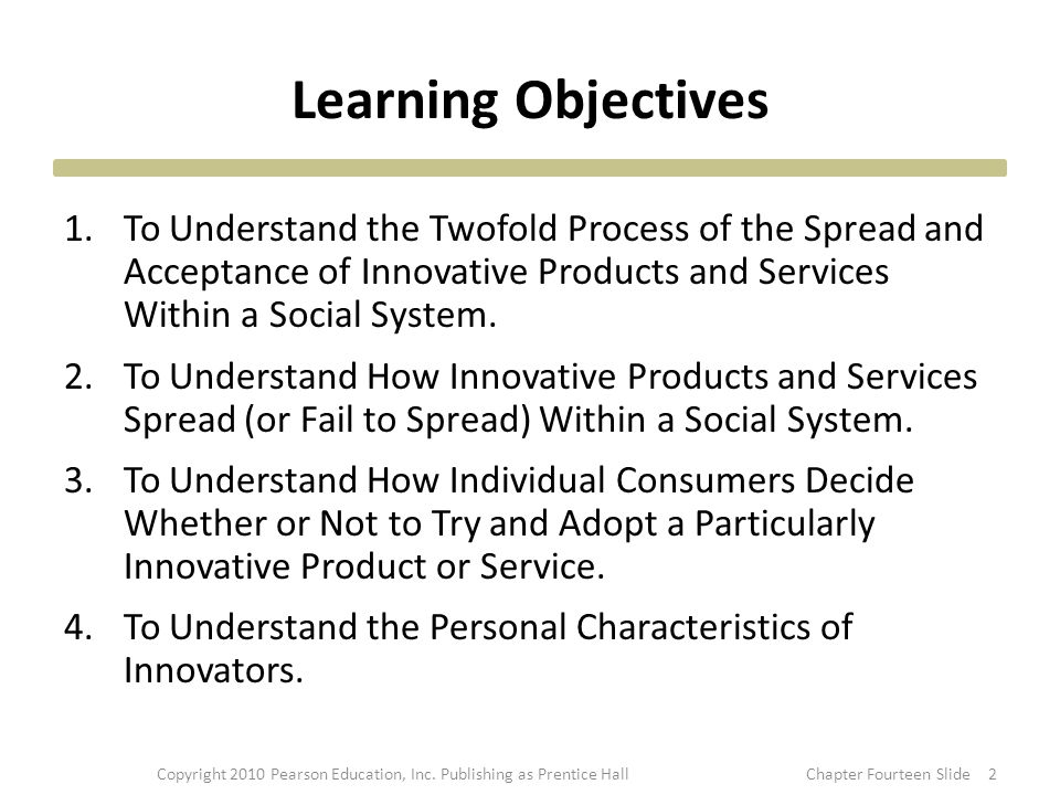 Learning Objectives 1.To Understand the Twofold Process of the Spread and Acceptance of Innovative Products and Services Within a Social System. 2.To