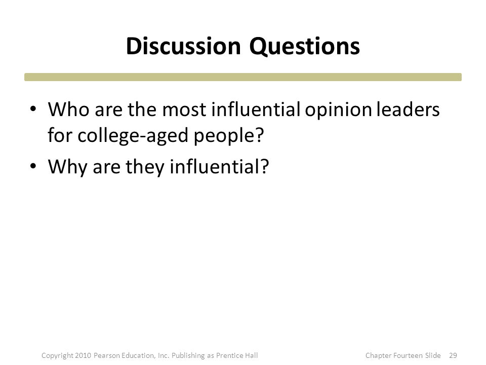 Discussion Questions Who are the most influential opinion leaders for college-aged people.