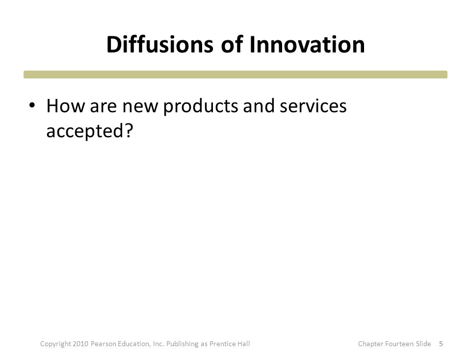 Diffusions of Innovation How are new products and services accepted.