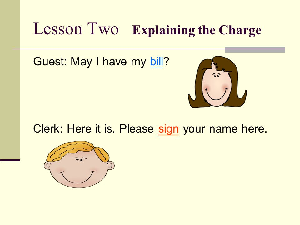 Lesson Two Explaining the Charge Guest: May I have my bill.