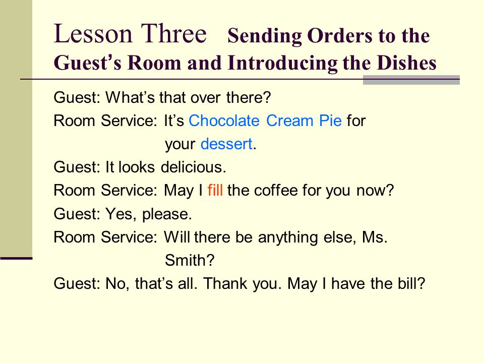 Lesson Three Sending Orders to the Guest ' s Room and Introducing the Dishes Guest: What's that over there.