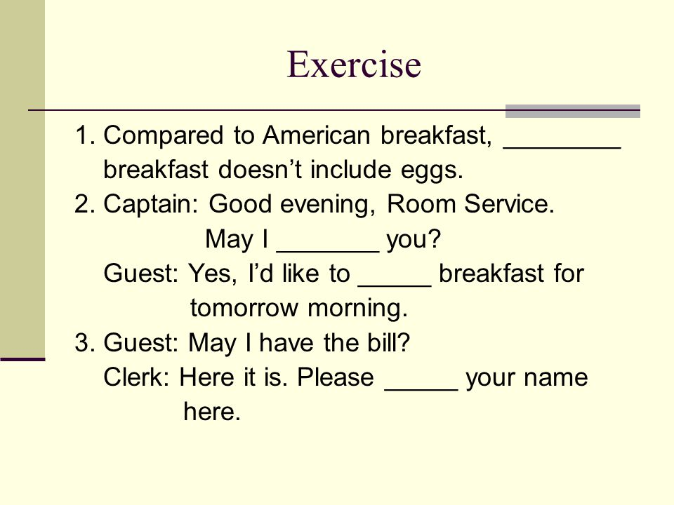 Exercise 1. Compared to American breakfast, ________ breakfast doesn't include eggs.