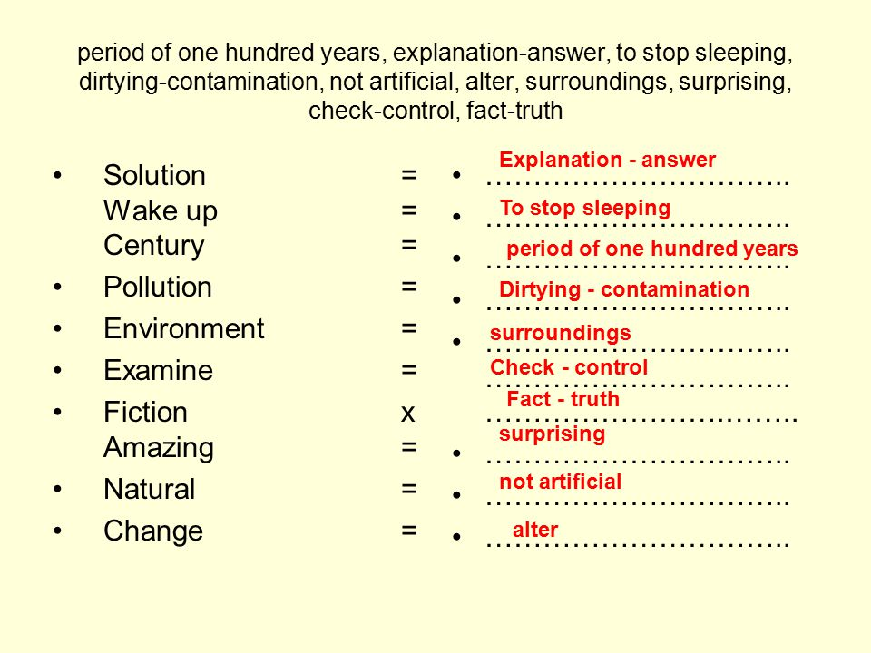 Solution= Wake up= Century= Pollution= Environment= Examine= Fiction x Amazing = Natural = Change = …………………………..
