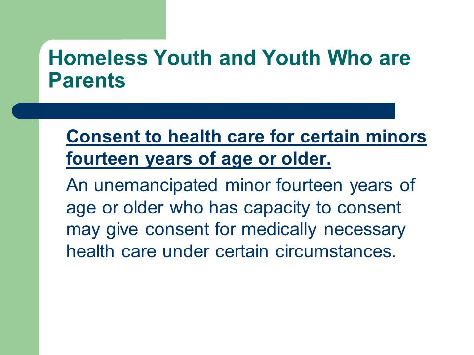 Homeless Youth and Youth Who are Parents Consent to health care for certain minors fourteen years of age or older.