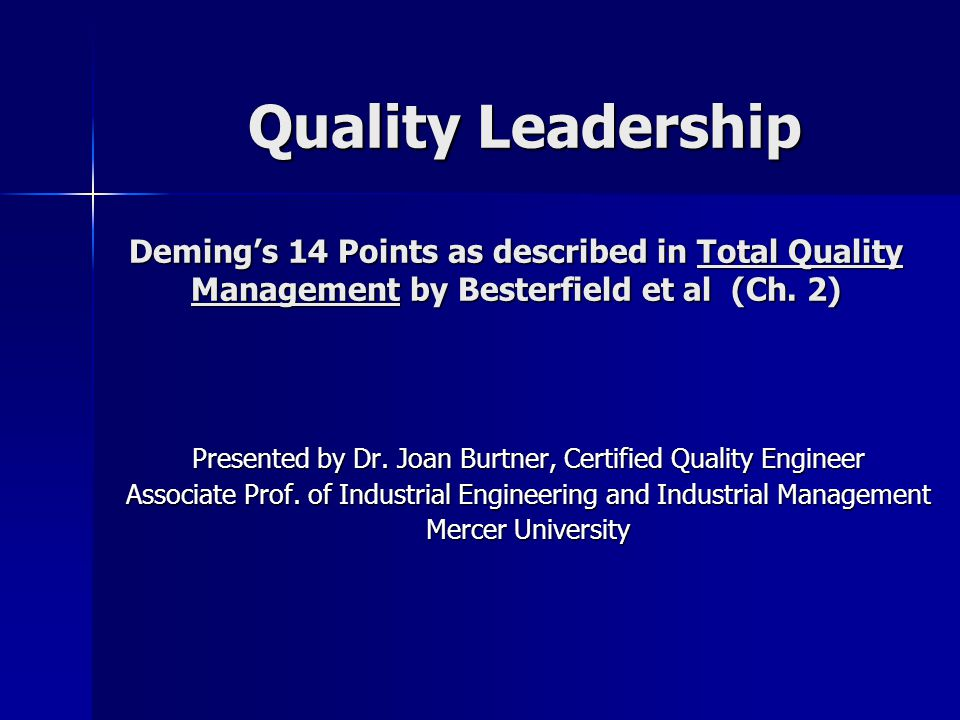 Quality Leadership Deming's 14 Points as described in Total Quality Management by Besterfield et al (Ch. 2) Quality Leadership Deming's 14 Points as d