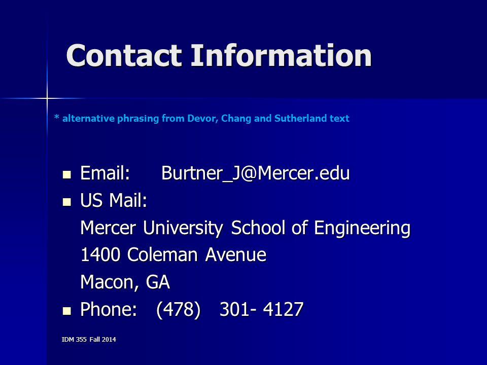 IDM 355 Fall 2014 Contact Information Email: Burtner_J@Mercer.edu Email: Burtner_J@Mercer.edu US Mail: US Mail: Mercer University School of Engineerin