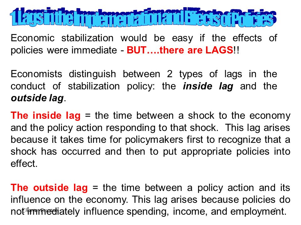 Chapter Fourteen5 Economic stabilization would be easy if the effects of policies were immediate - BUT….there are LAGS!! Economists distinguish betwee