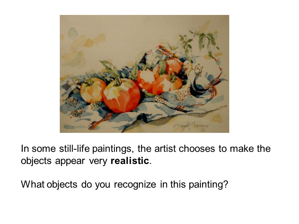 In some still-life paintings, the artist chooses to make the objects appear very realistic.