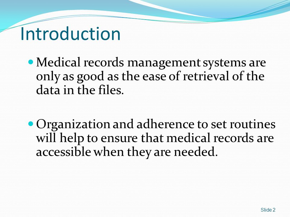 This course will examine: Reasons for keeping accurate records Ownership of records Differences among types of records Differences among types of information Making corrections in the record Filing procedures and systems Forms found in medical records Slide 3