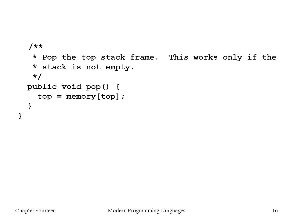Chapter FourteenModern Programming Languages16 /** * Pop the top stack frame.