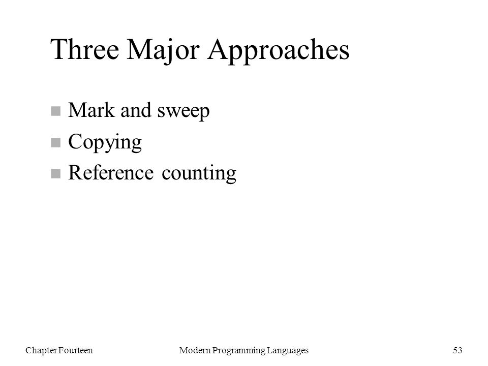 Chapter FourteenModern Programming Languages53 Three Major Approaches n Mark and sweep n Copying n Reference counting