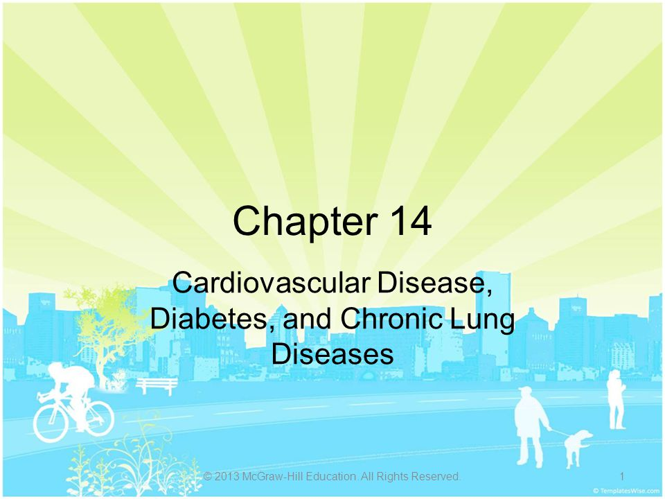 Chapter 14 Cardiovascular Disease, Diabetes, and Chronic Lung Diseases © 2013 McGraw-Hill Education. All Rights Reserved.1