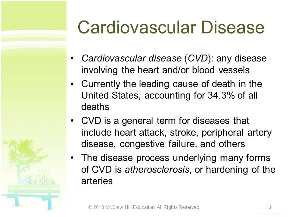 Cardiovascular Disease Cardiovascular disease (CVD): any disease involving the heart and/or blood vessels Currently the leading cause of death in the